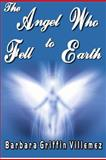 The Angel Who Fell to Earth, Barbara Griffin Villemez, 1480138606