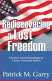 Rediscovering a Lost Freedom : The First Amendment Right to Censor Unwanted Speech, Garry, Patrick M., 141280860X
