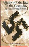 Under the Shadow of the Swastika : The Moral Dilemmas of Resistance and Collaboration in Hitler's Europe, Bennett, Rab, 0814798608