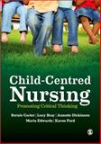 Child-Centred Nursing : Promoting Critical Thinking, Carter, Bernie and Bray, Lucy, 1446248607