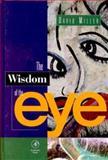 The Wisdom of the Eye, Miller, David, 0124968600