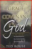 Understanding the Grace and Covenant of God, Ted Rouse, 0924748605