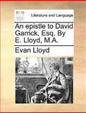 An Epistle to David Garrick, Esq by E Lloyd, M A, Evan Lloyd, 1170548601