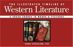 The Illustrated Timeline of Western Literature, Carol Strickland, 1402748604