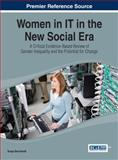 Women in IT in the New Social Era : A Critical Evidence-Based Review of Gender Inequality and the Potential for Change, Bernhardt, Sonja, 1466658606