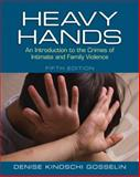 Heavy Hands : An Introduction to the Crimes of Intimate and Family Violence, Gosselin, Denise Kindschi, 0133008606