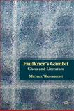Faulkner's Gambit : Chess and Literature, Wainwright, Michael, 0230338607