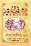 The Roots of African-American Identity : Memory and History in Antebellum Free Communities, Bethel, Elizabeth Rauh, 0312128606