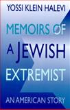 Memoirs of a Jewish Extremist : An American Story, Halevi, Yossi Klein, 0316498602