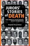 Jurors' Stories of Death : How America's Death Penalty Invests in Inequality, Fleury-Steiner, Benjamin D. and Fleury-Steiner, Benjamin Dov, 0472068601