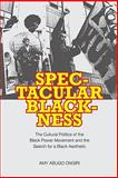 Spectacular Blackness : The Cultural Politics of the Black Power Movement and the Search for a Black Aesthetic, Ongiri, Amy Abugo, 0813928605