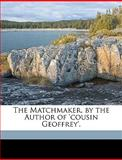 The Matchmaker, by the Author of 'Cousin Geoffrey', Harriet Maria Gordon Smythies, 1149978619