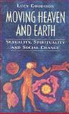 Moving Heaven and Earth : Sexuality, Spirituality and Social Change, Goodison, Lucy, 0044408617