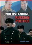 Understanding Russian Politics, White, Stephen, 0521688612