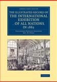 The Illustrated Record of the International Exhibition ... of All Nations, In 1862, Shaffner, Taliaferro Preston and Owen, W., 1108068618