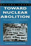 Toward Nuclear Abolition : A History of the World Nuclear Disarmament Movement, 1971-Present, Wittner, Lawrence S., 0804748616