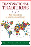 Transnational Traditions : New Perspectives on American Jewish History, Mendelsohn, Adam D. and Roland, Joan G., 0814338615