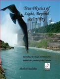 True Physics of Light, Beyond Relativity : Revealing the Magic and Mysteries, Behind the Creation of the Universe, Matrix Writers, 0982718616