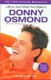 Life Is Just What You Make It, Donny Osmond and Patricia Romanowski, 1401308619