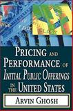 Pricing and Performance of Initial Public Offerings in the United States, Ghosh, Arvin, 1412808618
