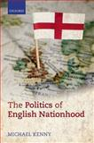 The Politics of English Nationhood, Kenny, Michael, 019960861X