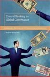 Central Banking As Global Governance : Constructing Financial Credibility, Hall, Rodney Bruce, 0521898617