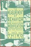 Behavior Modification : The Measurment of Behavior, Van Houten, Ron and Hall, R. Vance, 0890798613