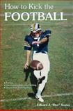 How to Kick the Football, Edward J. Storey, 0918438616
