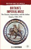 Britain's Imperial Muse : The Classics, Imperialism, and the Indian Empire, 1784-1914, Hagerman, Christopher, 0230278612