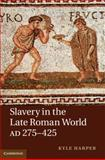Slavery in the Late Roman World, AD 275-425, Harper, Kyle, 0521198615