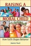 Raising a Moral Child, Jeanne Hunt, 0809148617