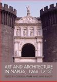 Art and Architecture in Naples, 1266-1713, , 1405198613