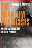 The Quantum Physicists : And an Introduction to Their Physics, Cropper, William H., 0195008618