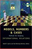 Models, Numbers, and Cases : Methods for Studying International Relations, Detlef F. Sprinz, Yael Wolinsky-Nahmias, 047206861X