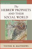 The Hebrew Prophets and Their Social World : An Introduction, Matthews, Victor H., 0801048613