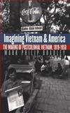 Imagining Vietnam and America, Mark Philip Bradley, 0807848611