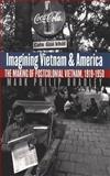 Imagining Vietnam and America, Mark Philip Bradley, 0807848611