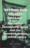 Beyond Our Wildest Dreams : The United Democratic Front and the Transformation of South Africa, Kessel, Ineke van, 0813918618