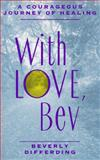 With Love, Bev : A Courageous Journey of Healing, Differding, Beverly, 0963958615
