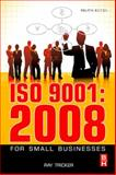 ISO 9001:2008 for Small Businesses : With free customisable Quality Management System Files!, Tricker, Ray, 1856178617