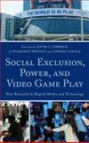 Social Exclusion, Power, and Video Game Play : New Research in Digital Media and Technology, Embrick/Wright/Lukac, 0739138618