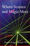 Where Science and Magic Meet, Serena Roney-Dougal, 0956188613