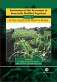 Environmental Risk Assessment of Genetically Modified Organisms : A Case Study of Bt Maize in Kenya, Angelika Hilbeck, David Andow, 0851998615