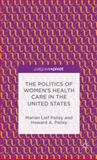 The Politics of Women's Health Care in the United States, Palley, Marian Lief and Palley, Howard A., 113700861X