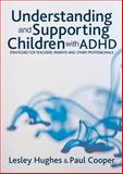 Understanding and Supporting Children with ADHD : Strategies for Teachers, Parents and Other Professionals, Hughes, Lesley A. and Cooper, Paul W., 1412918618