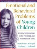 Emotional and Behavioral Problems of Young Children : Effective Interventions in the Preschool and Kindergarten Years, Holland, Melissa L. and Gimpel Peacock, Gretchen, 1572308613