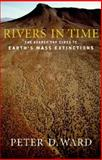 Rivers in Time : The Search for Clues to Earth's Mass Extinctions, Peter D. Ward, 0231118627