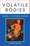 Volatile Bodies : Toward a Corporeal Feminism, Elizabeth Grosz, 0253208629