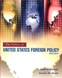 The Politics of United States Foreign Policy, Rosati, Jerel A. and Scott, James M., 0495008621