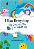 I Hate Everything - the Journal You Hate to Write In, DiBenedetti, 1440528624